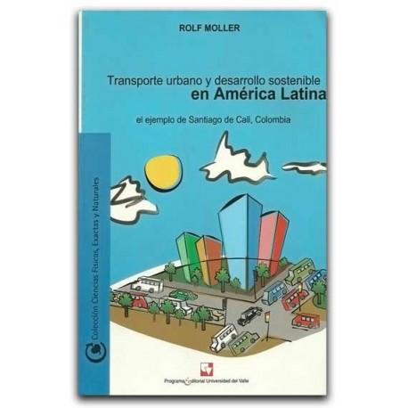 Transporte urbano y desarrollo sostenible en América Latina. El ejemplo de Santiago de Cali, Colombia– Rolf Moller – U del Valle