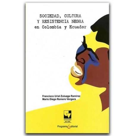 Sociedad, cultura y resistencia negra en Colombia y Ecuador – Universidad del Valle