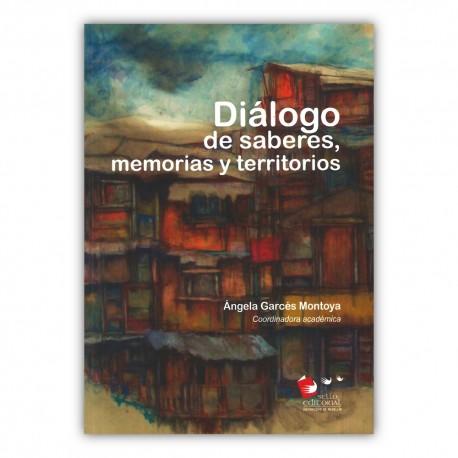 Diálogo de saberes, memorias y territorios