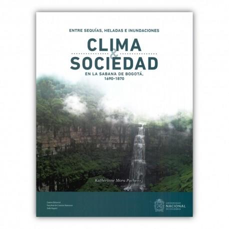 Clima y Sociedad. Entre Sequías, Heladas e Inundaciones. En la Sabana de Bogotá 1690-1870