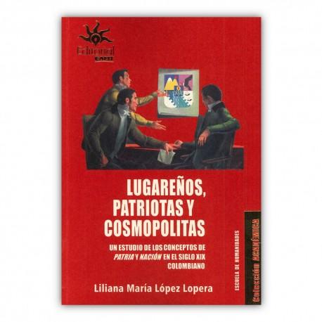 Lugareños, patriotas y cosmopolitas. Un estudio de los conceptos de patria y nación en el siglo XIX colombiano