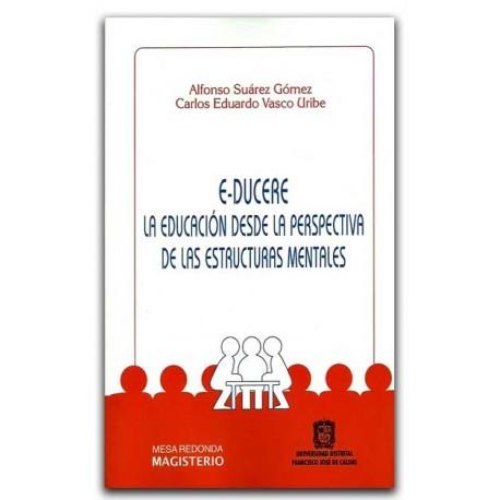 E-Ducere. La educación desde la perspectiva de las estructuras mentales – Universidad Distrital Francisco José de Caldas