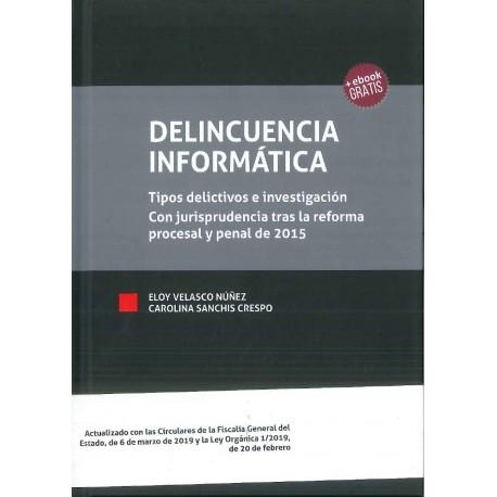 Delincuencia informática. Tipos delictivos e investigación con jurisprudencia tras la reforma procesal y penal de 2015