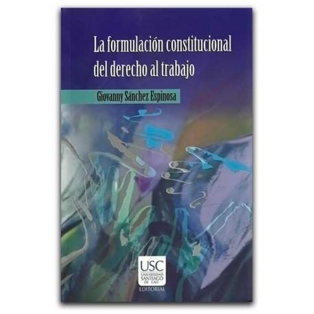 La formulación constitucional del derecho al trabajo – Giovanny Sánchez Espinosa - Universidad Santiago de Cali