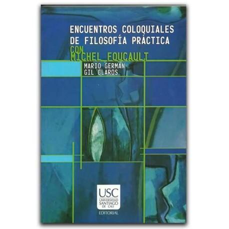 Encuentros coloquiales de filosofía práctica con Michel Foucault – Mario Germán Gil Claros - Universidad Santiago de Cali