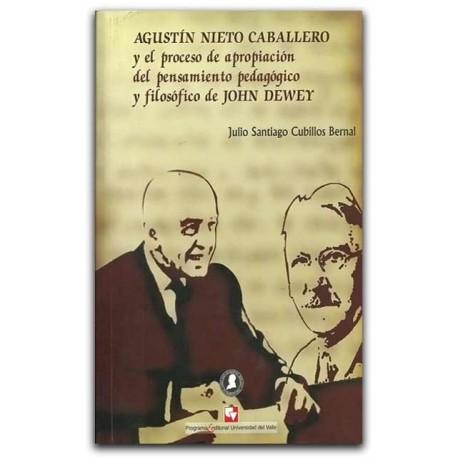 Agustín Nieto Caballero y el proceso de apropiación del pensamiento – Julio Santiago Cubillos Bernal - Universidad del Valle