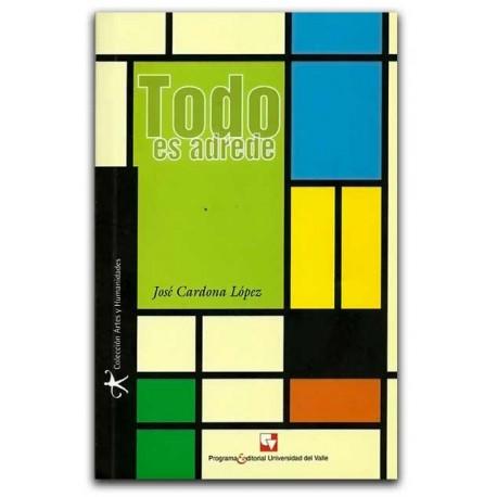 Todo es adrede – José Cardona López – Universidad del Valle