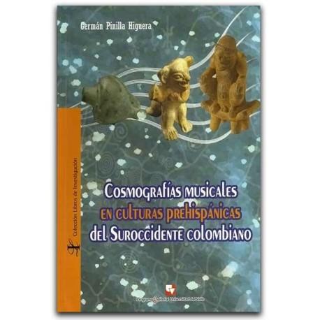 Cosmografías musicales en culturas prehispánicas del Suroccidente colombiano – Germán Pinilla Higuera – Universidad del Valle