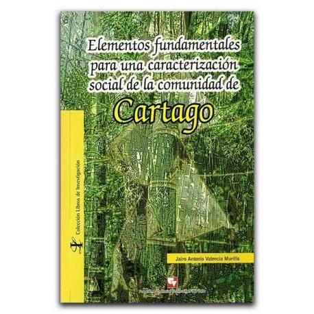 Elementos fundamentales para una caracterización social de la comunidad de Cartago – Jairo Antonio Valencia Murillo –U del Valle