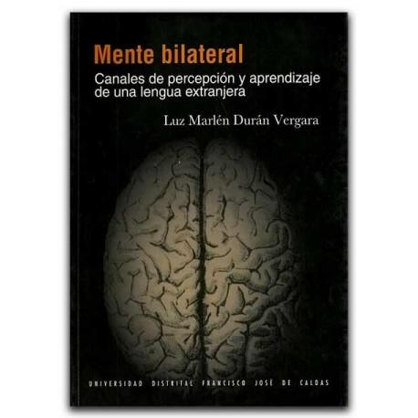 Mente bilateral. Canales de percepción y aprendizaje de una lengua extranjera - Luz Marlén Durán Vergara - Universidad Distrital
