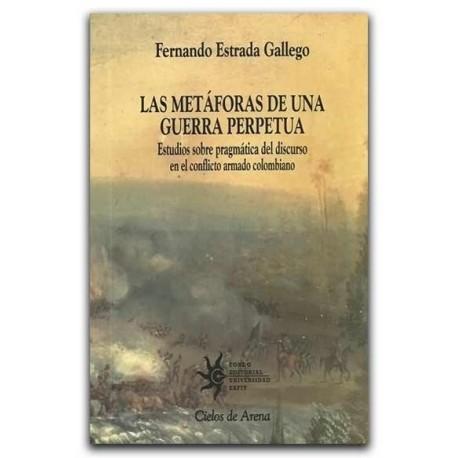 Las metáforas de una guerra perpetua – Fernando Estrada Gallego – Universidad EAFIT