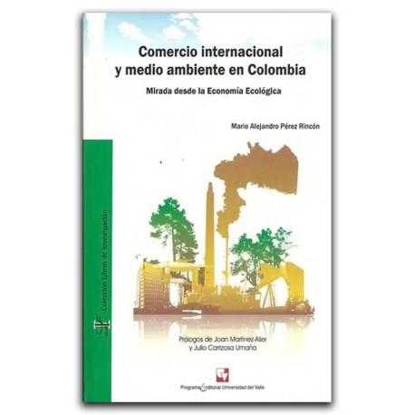 Comercio internacional y medio ambiente en Colombia – Mario Alejandro Pérez Rincón – Universidad del Valle