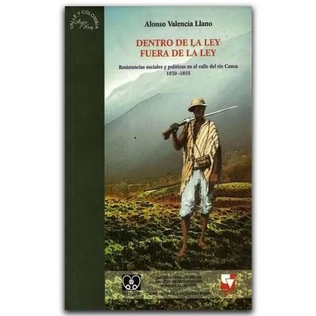 Dentro de la ley, fuera de la ley – Alonso Valencia Llano - Universidad del Valle