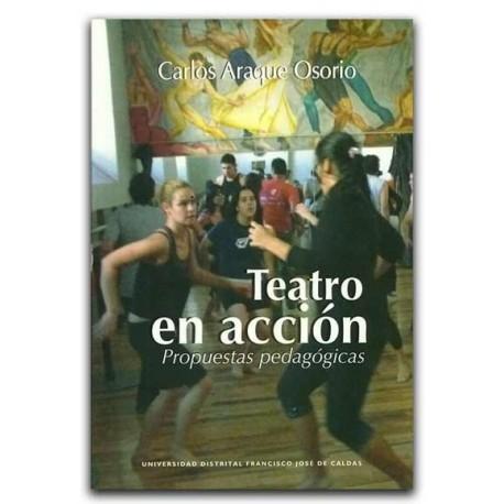 Teatro en acción. Propuestas pedagógicas – Carlos Araque Osorio - Universidad Distrital Francisco José de Caldas