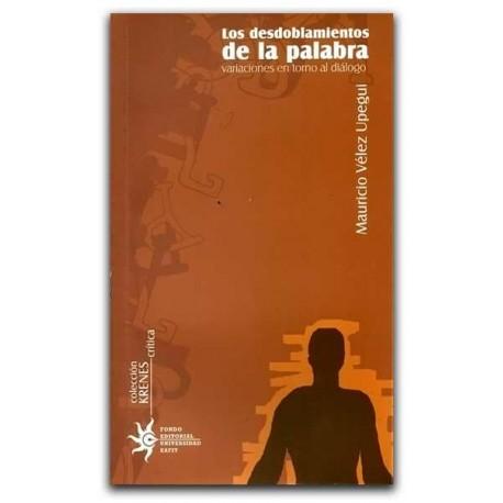 Los desdoblamientos de la palabra, variaciones en torno al diálogo – Mauricio Vélez Upegui – Universidad EAFIT