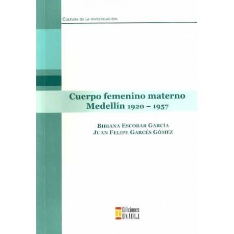 Libro El cuerpo femenino materno Medellín 1920 - 1957
