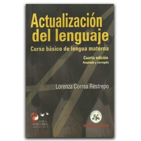 Actualización del lenguaje. Curso básico de lengua materna – Lorenza Correa Restrepo – Universidad de Medellín