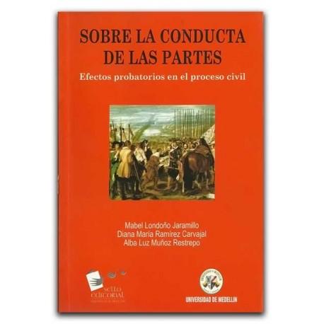 Sobre la conducta de las partes. Efectos probatorios en el proceso civil – Universidad de Medellín