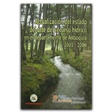 Actualización del estado del arte del recurso hídrico en el departamento de Antioquia. 2005 – 2006 – Universidad de Medellín
