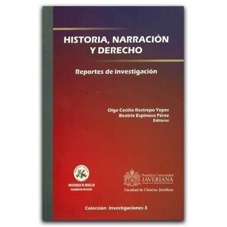 Historia, Narración y Derecho. Reportes de Investigación – Olga Cecilia Restrepo Yepes y Beatriz Espinosa Pérez – U de Medellín