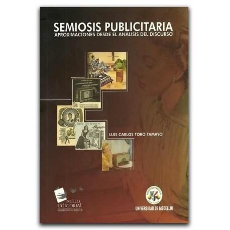 Semiosis publicitaria. Aproximaciones desde el análisis del discurso – Luis Carlos Toro Tamayo – Universidad de Medellín