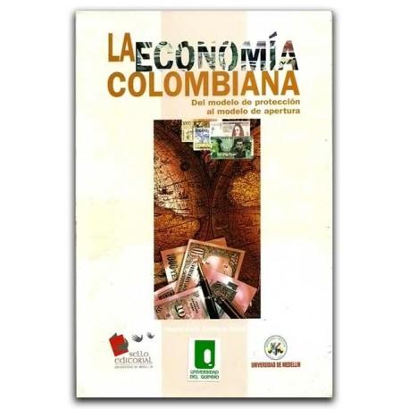 La economía colombiana. Del modelo de protección al modelo de apertura – Nestor Raúl Gamboa Ardila – Universidad de Medellín