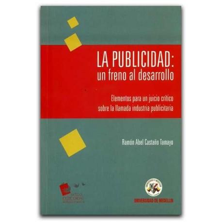 La publicidad: Un freno al desarrollo – Ramón Abel Castaño Tamayo – Universidad de Medellín