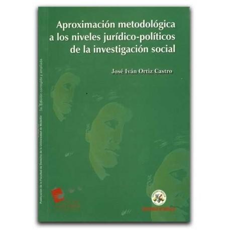 Aproximación metodológica a los niveles jurídico-políticos de la investigación social – José Iván Ortiz Castro – U de Medellín