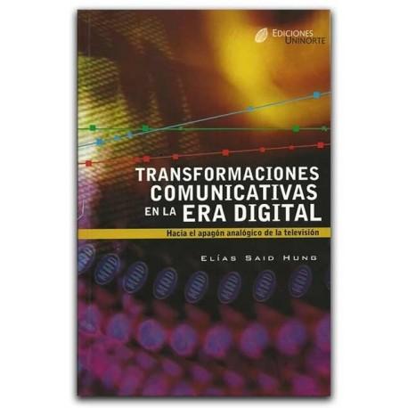 Transformaciones comunicativas en la era digital. – Elías Said Hung –Universidad del Norte