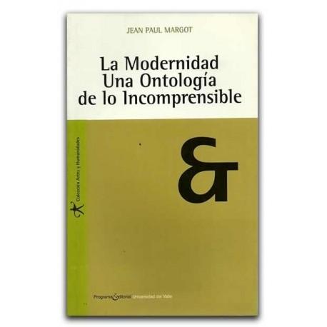 La modernidad. Una ontología de lo incomprensible – Jean Paul Margot –Universidad del Valle