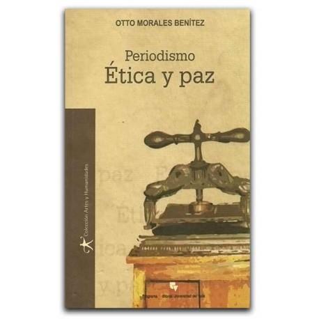 Periodismo, ética y paz – Otto Morales Benítez – Universidad del Valle