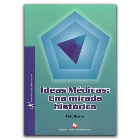 Ideas médicas: Una mirada histórica – Pedro Rovetto – Universidad del Valle