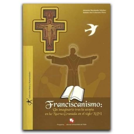 Franciscanismo: Un imaginario tras la utopía en la Nueva Granada en el siglo XVI – Universidad del Valle