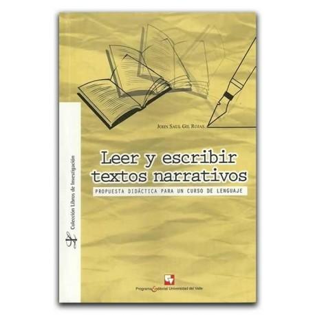 Leer y escribir textos narrativos. Propuesta didáctica para un curso de lenguaje – John Saul Gil Rojas – Universidad del Valle