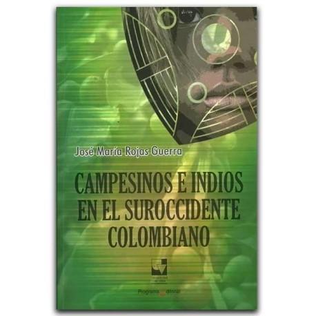 Campesino e indios en el suroccidente colombiano – José María Rojas Guerra – Universidad del Valle