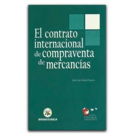 El contrato internacional de compraventa de mercancías – José Luis Marín Fuentes – Universidad de Medellín