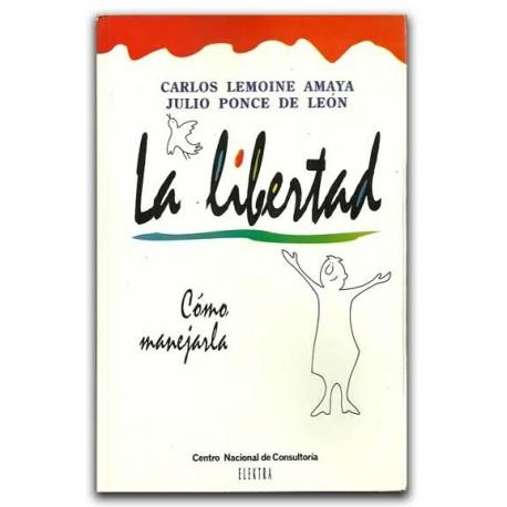 La libertad. Cómo manejarla – Carlos Lemoine Amaya y Julio Ponce de León - Lemoine Editores