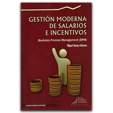 Gestión moderna de salarios e incentivos: con Bussiness Proccess Management –Miguel Amaya Galeano –Esc Colombiana de Ingeniería