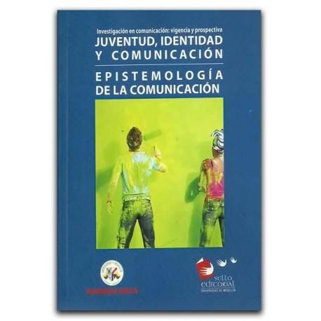 Investigación en comunicación: vigencia y prospectiva juventud, identidad y comunicación – Universidad de Medellín