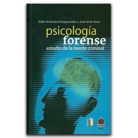 Psicología forense. Estudio de la mente criminal – Edith Aristizábal Diazgranados y José Amar Amar - Universidad del Norte