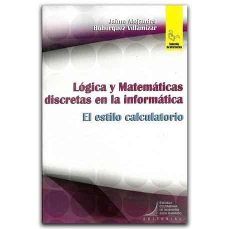 Lógica y matemáticas discretas en la informática: el estilo calculatorio – Escuela Colombiana de Ingeniería