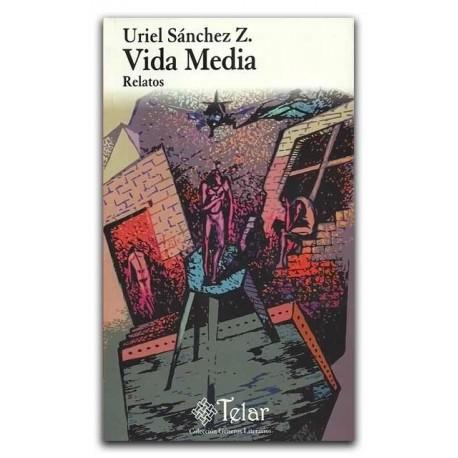 Vida Media. Relatos – Uriel Sánchez Z – Universidad de Medellín