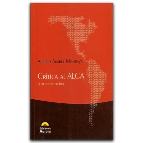 Crítica al Alca. La recolonización – Aurelio Suárez Montoya – Ediciones Aurora