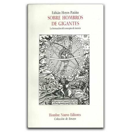 Sobre hombros de gigantes. La formación del concepto de inercia – Fabián Hoyos Patiño – Hombre Nuevo Editores