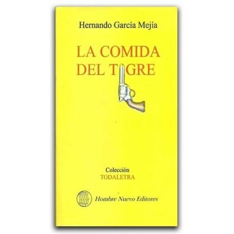 La comida del tigre – Hernando García Mejía – Hombre nuevo editores