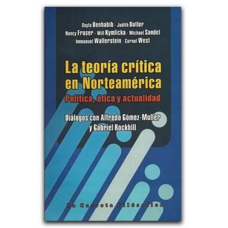 La teoría crítica en Norteamérica. Política, ética y actualidad – La Carreta Editores