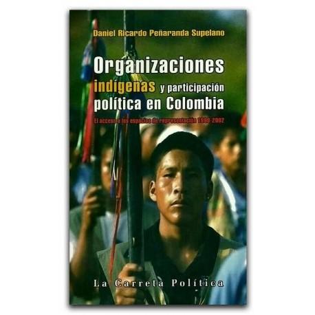 Organizaciones indígenas y participación política en Colombia – Daniel Ricardo Peñaranda Supelano – La Carreta Editores