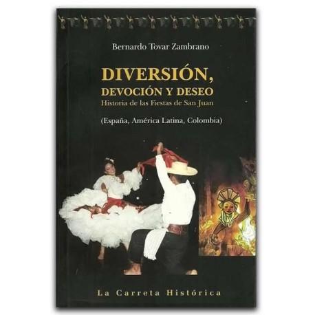 Diversión, devoción y deseo. Historia de las Fiestas de San Juan – Bernardo Tovar Zambrano – La Carreta Editores