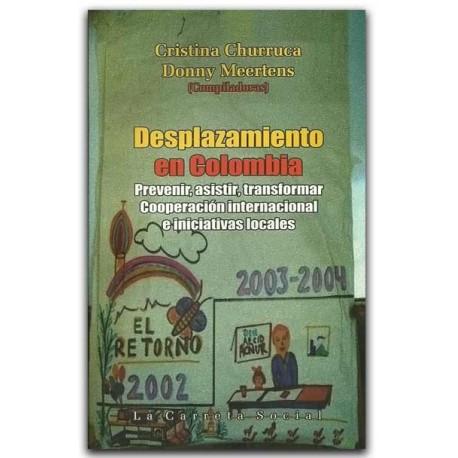 Desplazamiento en Colombia. Prevenir, asistir, transformar. Cooperación internacional e iniciativas locales – La Carreta Editore