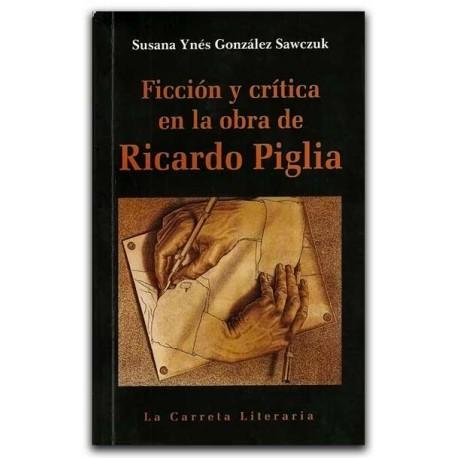 Ficción y crítica en la obra de Ricardo Piglia – Susana Ynés González Sawczuk – La Carreta Editores
